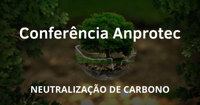 Neutralização De Carbono - Conferência Anprotec